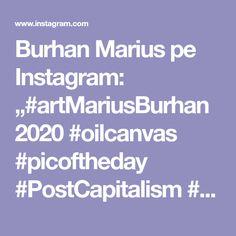 "Burhan Marius pe Instagram: ""#artMariusBurhan2020 #oilcanvas #picoftheday #PostCapitalism #democracy #newmediart #instagood #Reality #figurativeart…"""