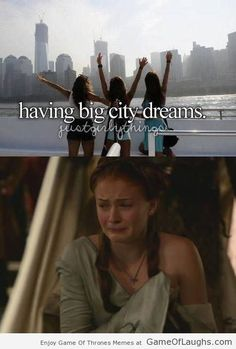 Having big city dreams - Game Of Thrones Memes