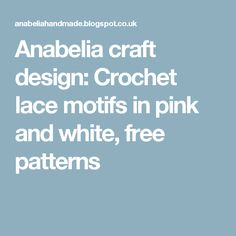Anabelia craft design: Crochet lace motifs in pink and white, free patterns