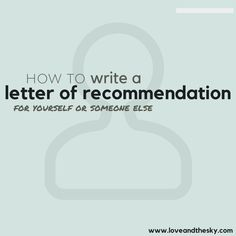 How to write a letter of recommendation (for yourself or for someone else)