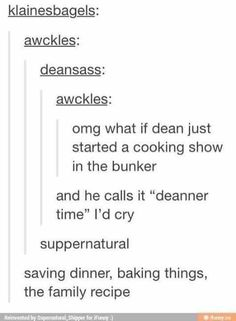 For a second, I thought it said that DEAN WAS COOKING. Like, he was being cooked. I wanted to cry.