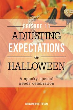 Listen to Episode #11 Adjusting Expectations: Special Needs on Halloween // Bringing Up Betty: True Tales of Special Needs Parenting
