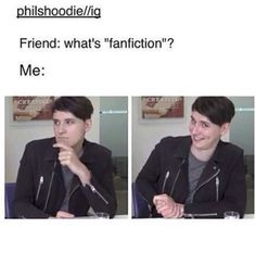 "Well, let me describe to you a thing <<< we had to wrote fan fiction for literacy and my teacher said ""if you don't know what it is, google it"" and I said to my friend ""...or not"""
