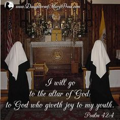 I will go to the altar of God: to God who giveth joy to my youth. #DaughtersofMaryPress #DaughtersofMary #Catholic #ReligiousSisters #Bible #Psalms