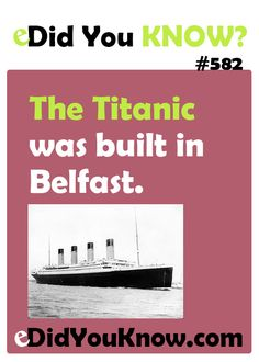 The Titanic was built in Belfast. http://edidyouknow.com/did-you-know-582/