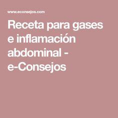 Receta para gases e inflamación abdominal - e-Consejos