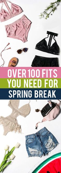 Over a hundred different fits you need for spring break.