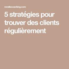 5 stratégies pour trouver des clients régulièrement