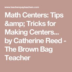 Math Centers: Tips & Tricks for Making Centers... by Catherine Reed - The Brown Bag Teacher