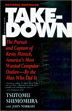 Takedown: The Pursuit and Capture of Kevin Mitnick, America's Most Wanted Computer Outlaw - By the Man Who Did It: Tsutomo Shimomura, John Markoff: 9780786889136: Amazon.com: Books