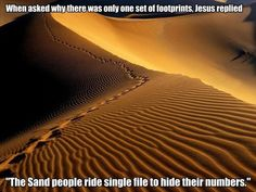 Pass It On: When Asked Why Jesus Saw Only One Set of Footprints in the Sand, Jesus replied: The Sand People Walk Single File In Order to Hide Their Numbers « Daniel Griswold Thought This