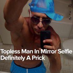 Topless Man In Mirror Selfie Definitely A Prick