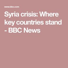 Syria crisis: Where key countries stand - BBC News