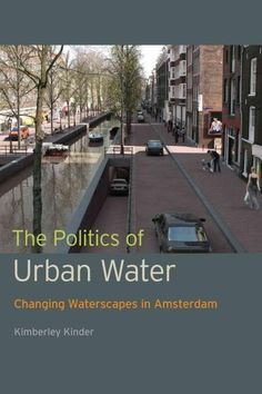 The Politics of Urban Water: Changing Waterscapes in Amsterdam