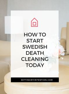 How to start swedish death cleaning and declutter your home today