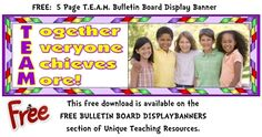 FREE DOWNLOAD:    Download and print this free 5 page T.E.A.M.  (Together Everyone Achieves  More!) bulletin board display banner for your classroom, and many more FREE banners from Unique Teaching Resources!