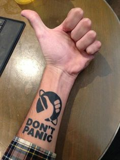 Don't Panic. Maybe for my first tattoo?
