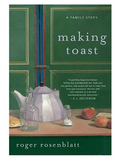 For a Good Cry: Making Toast  By Roger Rosenblatt   When his beloved daughter died, the author and his wife went from puttering to parenting their grandkids. An eloquent story of a family pulling itself together with tears and laughter.