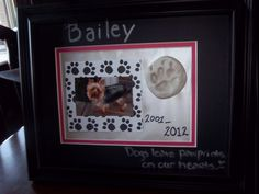 Bailey's frame/paw print/ picture. Our 11 year old Yorkie.  *dogs leave paw prints on our hearts*