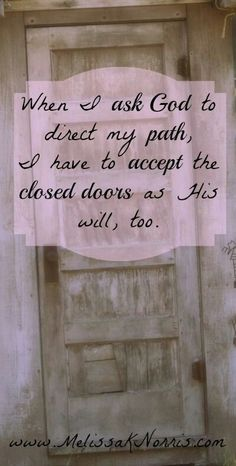 """When I ask God to direct my path, I have to accept the closed doors as His will too."""