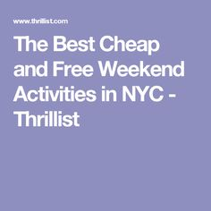 The Best Cheap and Free Weekend Activities in NYC - Thrillist