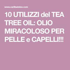 10 UTILIZZI del TEA TREE OIL: OLIO MIRACOLOSO PER PELLE e CAPELLI!!!