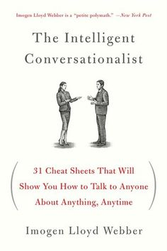 The Intelligent Conversationalist: 31 Cheat Sheets That Will Show You How to Talk to Anyone About Anything, Anytime by Imogen Lloyd Webber, Paperback Reading Lists, Book Lists, Psychology Books, Psychology Careers, Lectures, Book Club Books, Boys Books, Book 1, Love Book