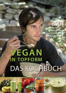 Brendan Brazier: Vegan in Topform - Das Kochbuch