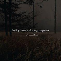 Feelings don't walk away, people do. —via (http://ift.tt/2erLUo9)
