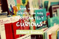 passionately curious life quotes quotes quote life wise famous quotes advice wisdom life lessons albert einsten