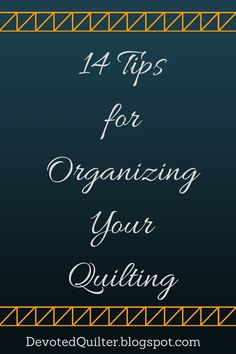 Organize Your Quilting | DevotedQuilter.blogspot.com