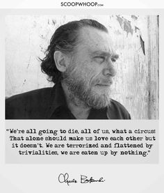 19 Quotes About Life By Charles Bukowski That'll Get You Thinking Poem Quotes, Quotable Quotes, Wisdom Quotes, Great Quotes, Words Quotes, Wise Words, Quotes To Live By, Life Quotes, Inspirational Quotes