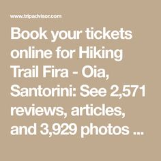 Book your tickets online for Hiking Trail Fira - Oia, Santorini: See 2,571 reviews, articles, and 3,929 photos of Hiking Trail Fira - Oia, ranked No.3 on TripAdvisor among 165 attractions in Santorini.