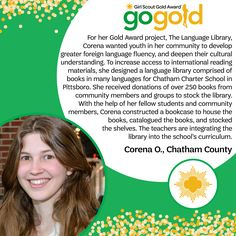 Shout out to Corena on earning her Girl Scout Gold Award! She created a language library at Chatham Charter School to develop greater foreign language fluency and cultural understanding for the youth. Great job, Girl Scout!