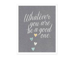 Inspirational Typography Poster Whatever You Are Be a Good One by hairbrainedschemes, $15.00