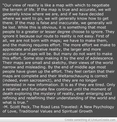 """Our view of reality..."". Excerpt from M. Scott Peck's book: The Road Less Traveled: A New Psychology of Love, Traditional Values and Spiritual Growth"