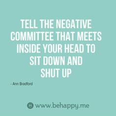 Don't listen to that negative dude in your brain.
