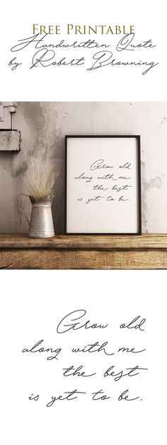 "Free Handwritten Printable Quote. ""Grow old along with me the best is yet to be."" Poem by Robert Browning. Perfect for cheap valentines gift."