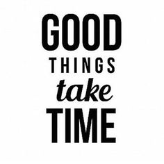 Good Things Take Time life quotes quotes quote tumblr life quotes and sayings