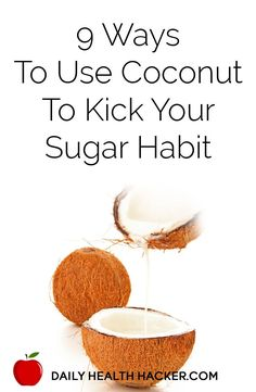 9 Ways To Use Coconut To Kick Your Sugar Habit (scheduled via http://www.tailwindapp.com?utm_source=pinterest&utm_medium=twpin&utm_content=post570371&utm_campaign=scheduler_attribution)