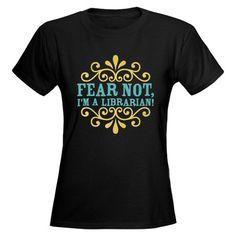 Fear not...I'm a Librarian  @Amanda Maslonka m  @Jackie McNabb ck