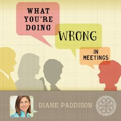 """Every meeting (even that boring, internal, """"useless-feeling"""" one) is an opportunity to present yourself in your best light. Diane Paddison shares some of the most common mistakes made in meetings, and how to avoid them."""