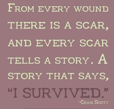 """From every wound there is a scar, and every scar tells a story. A story that says, """"I survived."""" I would love this for a tattoo Daily Inspiration Quotes, Great Quotes, Inspirational Quotes, Biblical Inspiration, Motivational Sayings, Uplifting Quotes, Awesome Quotes, Creative Inspiration, The Words"""