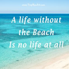 ~ A life without the Beach is no life at all ~