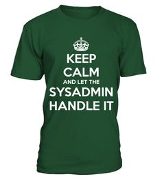 # Keep calm and let the sysadmin handle it .  Keep calm and let the sysadmin handle it(Shirt | Hoodie | Mug)100% Printed in the U.S.A or EUROPE - Ship Worldwide