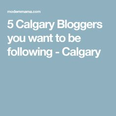 5 Calgary Bloggers you want to be following - Calgary