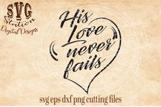 His Love Never Fails / SVG DXF EPS PNG Cutting File Silhouette Cricut By Svg Station