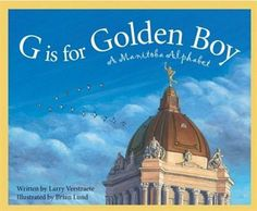 """Read """"G is for Golden Boy A Manitoba Alphabet"""" by Larry Verstraete available from Rakuten Kobo. Where can one find a town nicknamed the """"Polar Bear Capital of the World""""? Or see more than beluga whales? University Of Manitoba, The Golden Boy, Discover Canada, Alphabet Writing, World Geography, Letter G, O Canada, Important Facts, Children's Picture Books"""