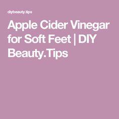 Apple Cider Vinegar for Soft Feet | DIY Beauty.Tips