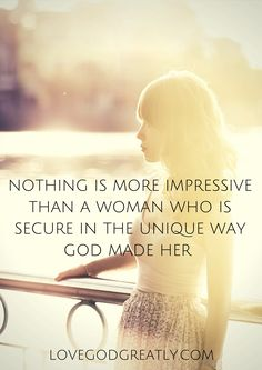 Nothing is more impressive than a woman who is secure in the unique way God made her. #Quotes #Inspiring LoveGodGreatly.com